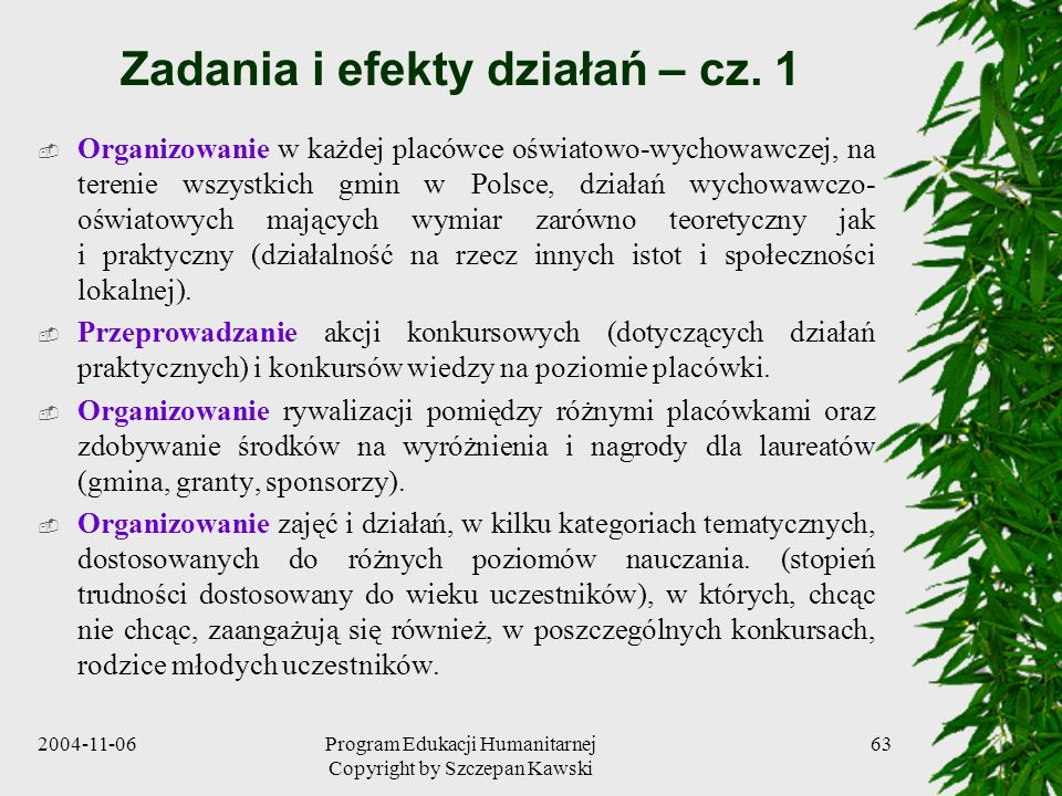 2004-11-06Program Edukacji Humanitarnej Copyright by Szczepan Kawski 63 Zadania i efekty działań – cz. 1 Organizowanie w każdej placówce oświatowo-wyc