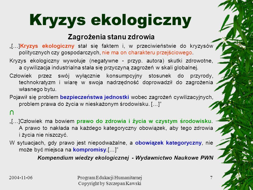 2004-11-06Program Edukacji Humanitarnej Copyright by Szczepan Kawski 7 Kryzys ekologiczny Zagrożenia stanu zdrowia […]Kryzys ekologiczny stał się fakt