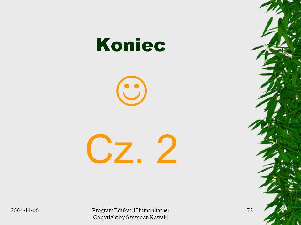 2004-11-06Program Edukacji Humanitarnej Copyright by Szczepan Kawski 72 Koniec Cz. 2