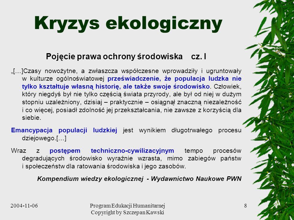 2004-11-06Program Edukacji Humanitarnej Copyright by Szczepan Kawski 8 Kryzys ekologiczny Pojęcie prawa ochrony środowiska cz. I […]Czasy nowożytne, a