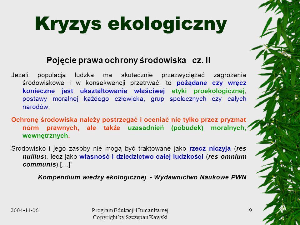2004-11-06Program Edukacji Humanitarnej Copyright by Szczepan Kawski 9 Kryzys ekologiczny Pojęcie prawa ochrony środowiska cz. II Jeżeli populacja lud