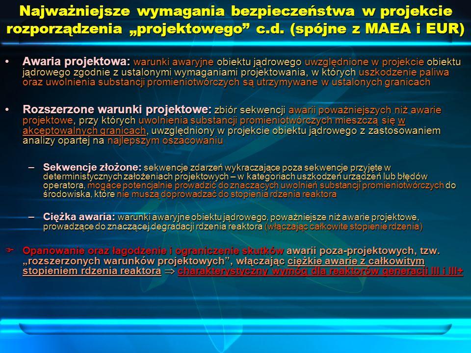 Najważniejsze wymagania bezpieczeństwa w projekcie rozporządzenia projektowego c.d. (spójne z MAEA i EUR) Awaria projektowa: warunki awaryjne obiektu
