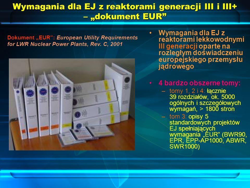 Wymagania dla EJ z reaktorami lekkowodnymi III generacji oparte na rozległym doświadczeniu europejskiego przemysłu jądrowego 4 bardzo obszerne tomy: –