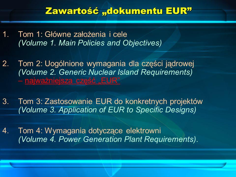 Zawartość dokumentu EUR 1.Tom 1: Główne założenia i cele (Volume 1. Main Policies and Objectives) 2.Tom 2: Uogólnione wymagania dla części jądrowej (V