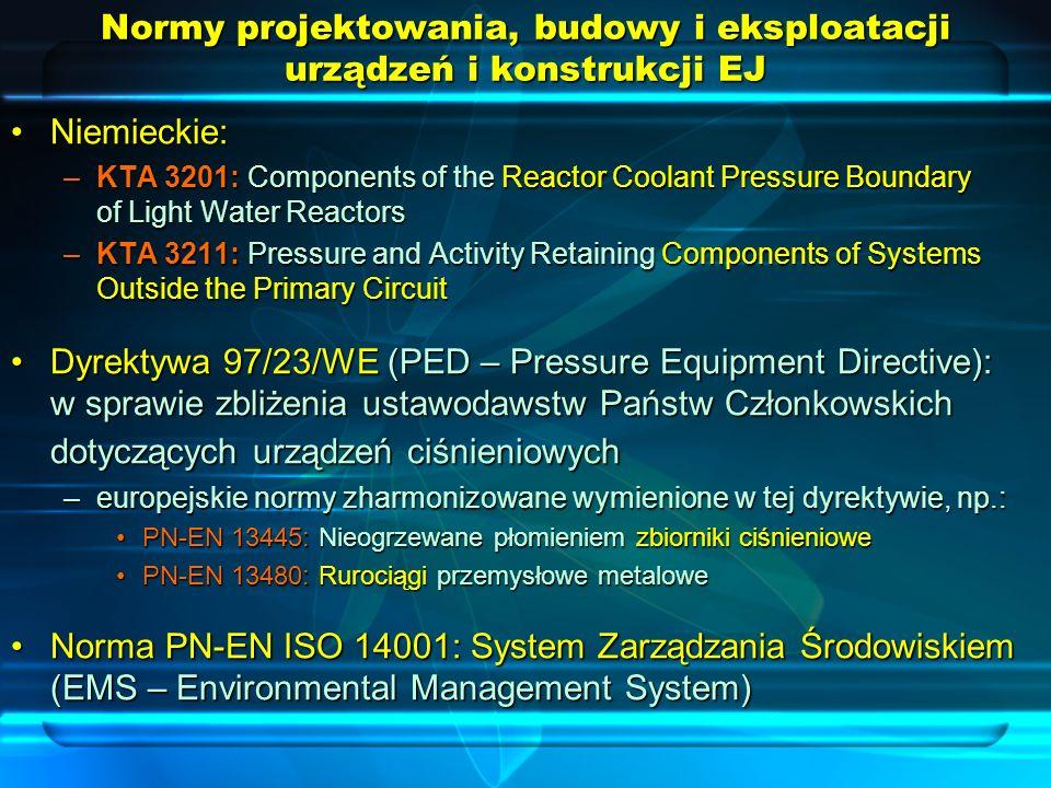 Normy projektowania, budowy i eksploatacji urządzeń i konstrukcji EJ Niemieckie:Niemieckie: –KTA 3201: Components of the Reactor Coolant Pressure Boun