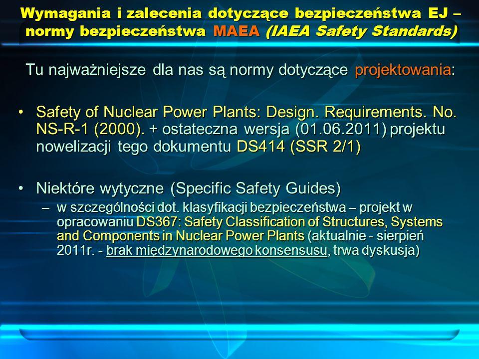 Tu najważniejsze dla nas są normy dotyczące projektowania: Safety of Nuclear Power Plants: Design. Requirements. No. NS-R-1 (2000). + ostateczna wersj