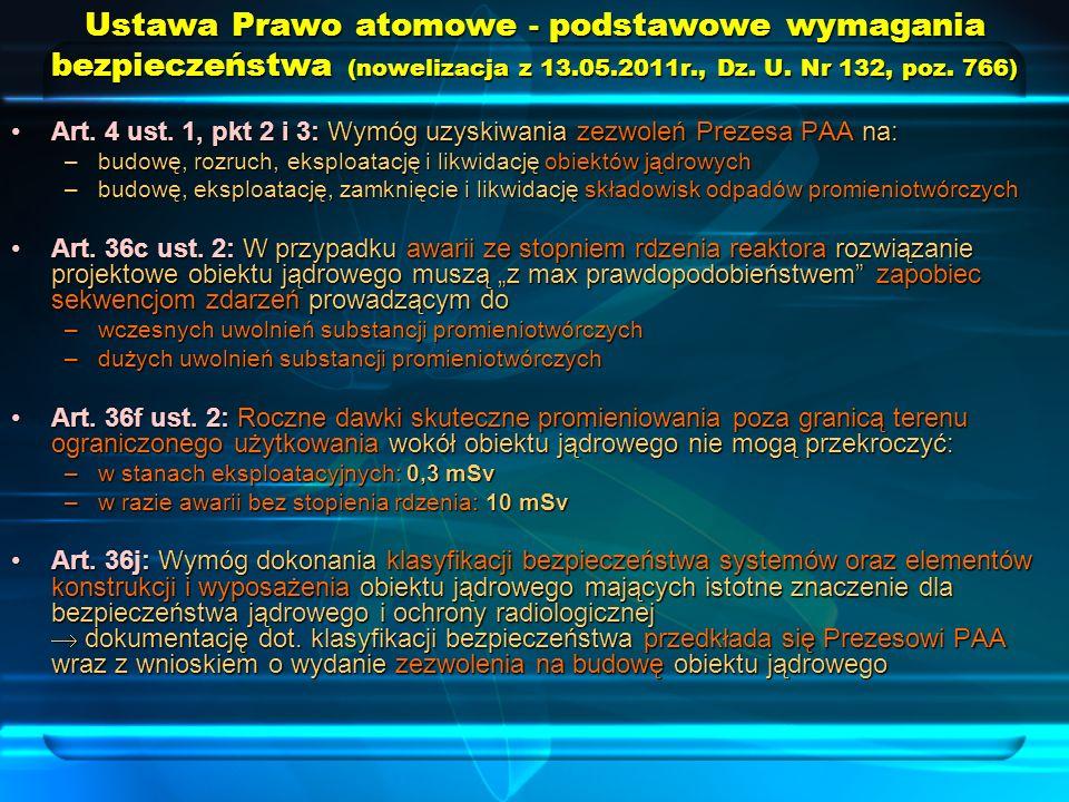 Ustawa Prawo atomowe - podstawowe wymagania bezpieczeństwa (nowelizacja z 13.05.2011r., Dz. U. Nr 132, poz. 766) Art. 4 ust. 1, pkt 2 i 3: Wymóg uzysk