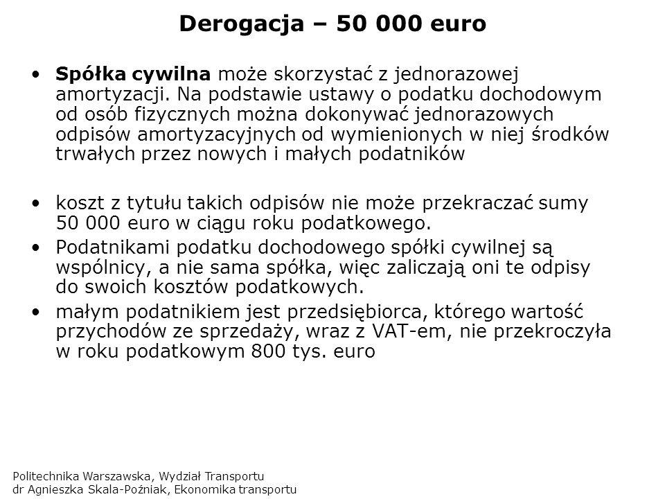 Politechnika Warszawska, Wydział Transportu dr Agnieszka Skala-Poźniak, Ekonomika transportu Derogacja – 50 000 euro Spółka cywilna może skorzystać z