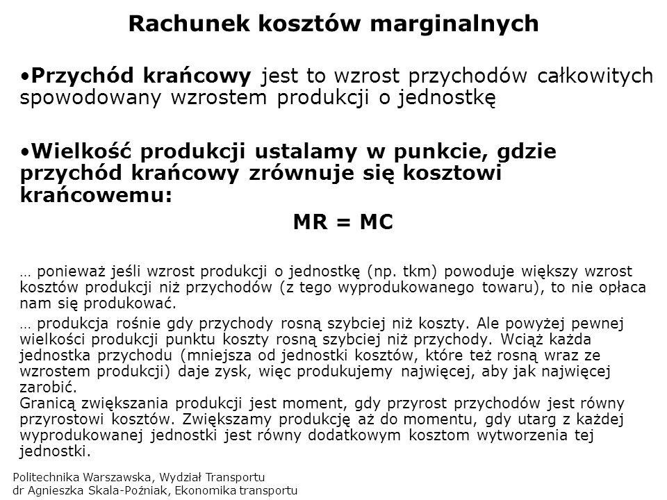Politechnika Warszawska, Wydział Transportu dr Agnieszka Skala-Poźniak, Ekonomika transportu Rachunek kosztów marginalnych Przychód krańcowy jest to w