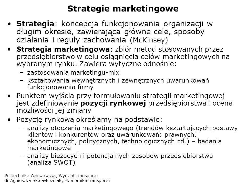 Politechnika Warszawska, Wydział Transportu dr Agnieszka Skala-Poźniak, Ekonomika transportu Strategie marketingowe Strategia: koncepcja funkcjonowani