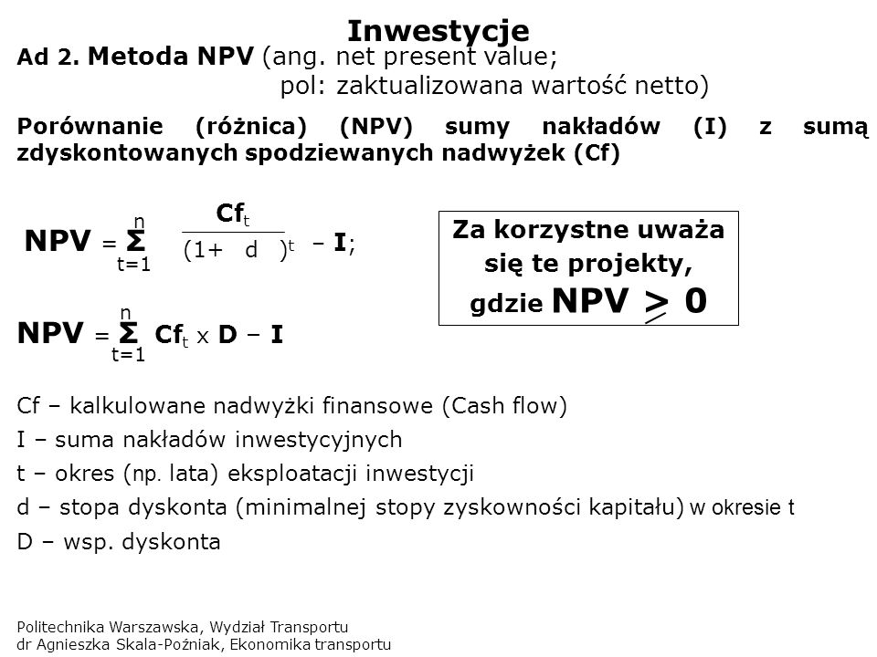 Politechnika Warszawska, Wydział Transportu dr Agnieszka Skala-Poźniak, Ekonomika transportu Ad 2. Metoda NPV (ang. net present value; pol: zaktualizo