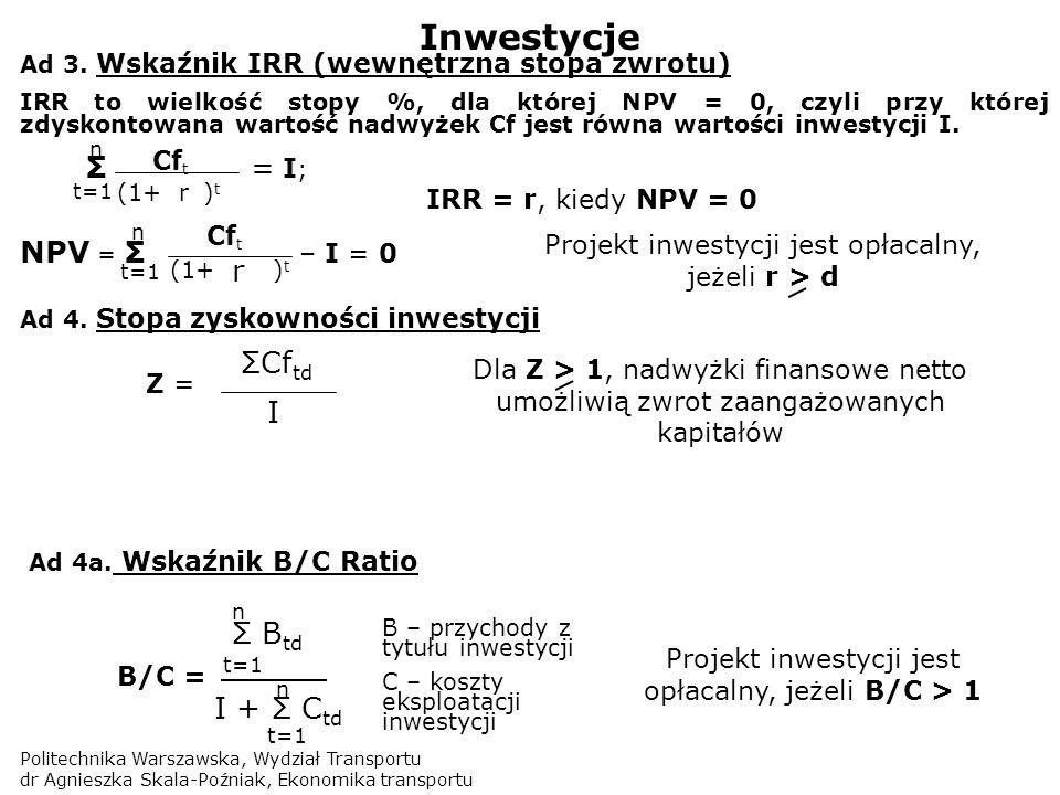 Politechnika Warszawska, Wydział Transportu dr Agnieszka Skala-Poźniak, Ekonomika transportu Inwestycje Ad 3. Wskaźnik IRR (wewnętrzna stopa zwrotu) I
