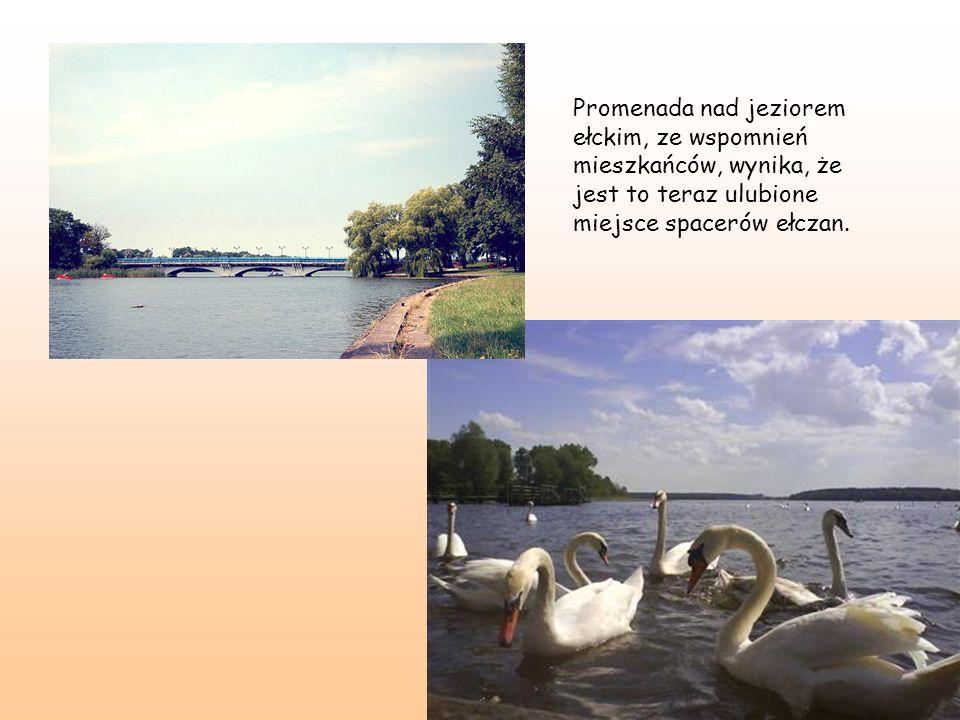 Promenada nad jeziorem ełckim, ze wspomnień mieszkańców, wynika, że jest to teraz ulubione miejsce spacerów ełczan.