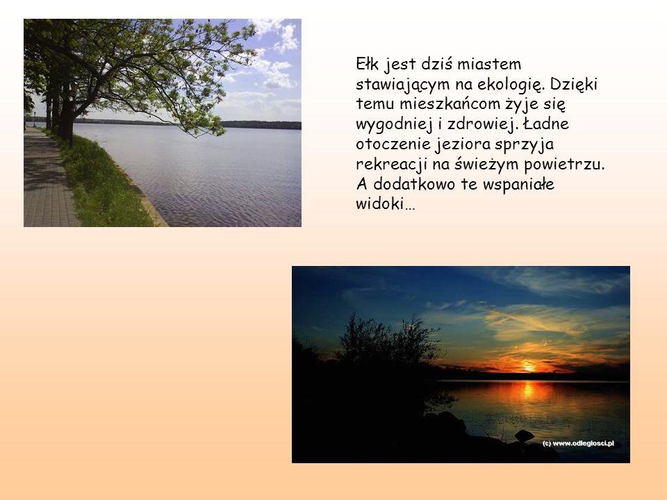 Ełk jest dziś miastem stawiającym na ekologię. Dzięki temu mieszkańcom żyje się wygodniej i zdrowiej. Ładne otoczenie jeziora sprzyja rekreacji na świ