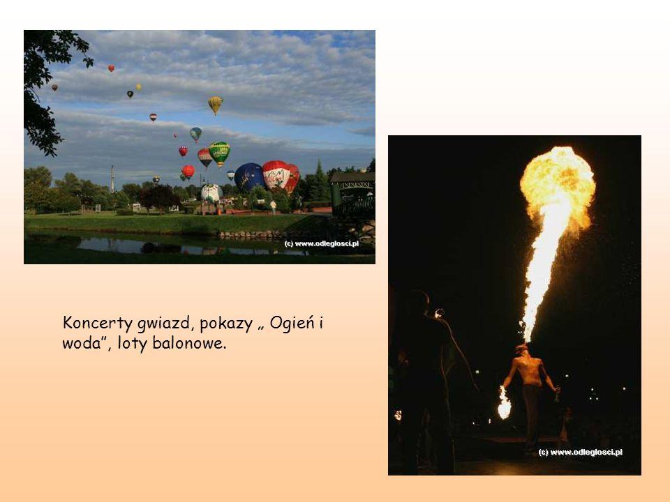 Koncerty gwiazd, pokazy Ogień i woda, loty balonowe.