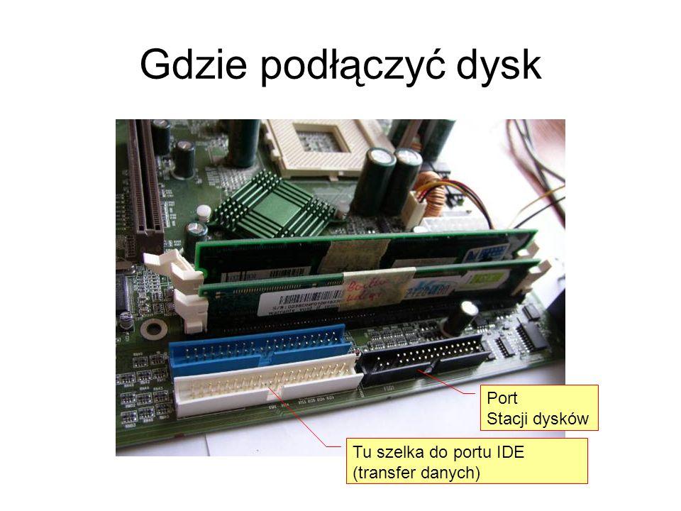 Gdzie podłączyć dysk Tu szelka do portu IDE (transfer danych) Port Stacji dysków