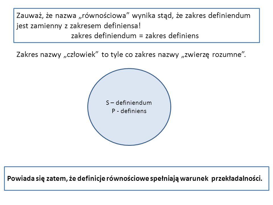 Zauważ, że nazwa równościowa wynika stąd, że zakres definiendum jest zamienny z zakresem definiensa! zakres definiendum = zakres definiens Zakres nazw