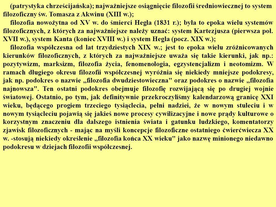 (patrystyka chrześcijańska); najważniejsze osiągnięcie filozofii średniowiecznej to system filozoficzny św. Tomasza z Akwinu (XIII w.); filozofia nowo