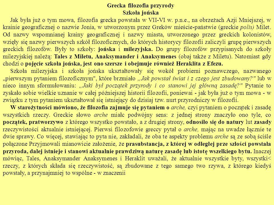 Grecka filozofia przyrody Szkoła jońska Jak była już o tym mowa, filozofia grecka powstała w VII-VI w. p.n.e., na obrzeżach Azji Mniejszej, w krainie