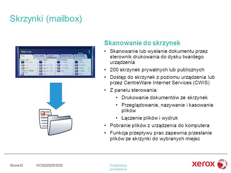 Prezentacja produktowa Strona12 WC52225225/5230 Skrzynki (mailbox) Skanowanie do skrzynek Skanowanie lub wysłanie dokumentu przez sterownik drukowania