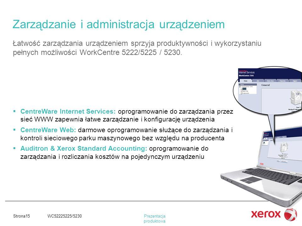 Prezentacja produktowa Strona15 WC52225225/5230 Łatwość zarządzania urządzeniem sprzyja produktywności i wykorzystaniu pełnych możliwości WorkCentre 5