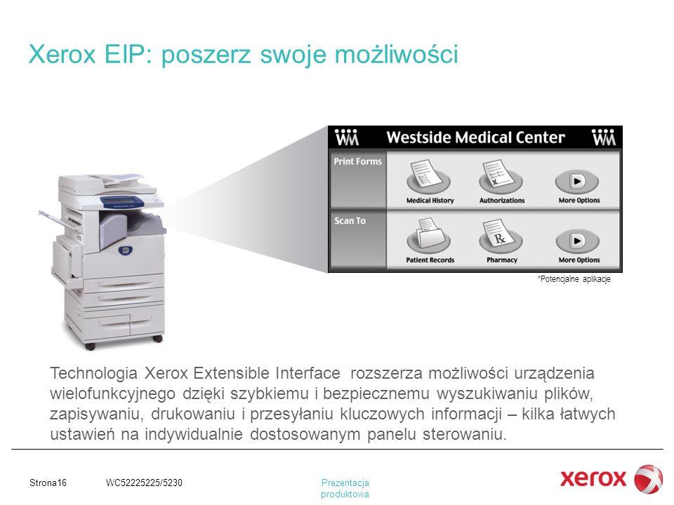 Prezentacja produktowa Strona16 WC52225225/5230 Technologia Xerox Extensible Interface rozszerza możliwości urządzenia wielofunkcyjnego dzięki szybkie