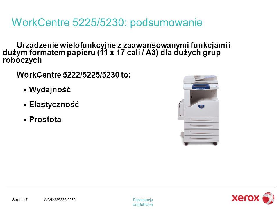 Prezentacja produktowa Strona17 WC52225225/5230 Urządzenie wielofunkcyjne z zaawansowanymi funkcjami i dużym formatem papieru (11 x 17 cali / A3) dla