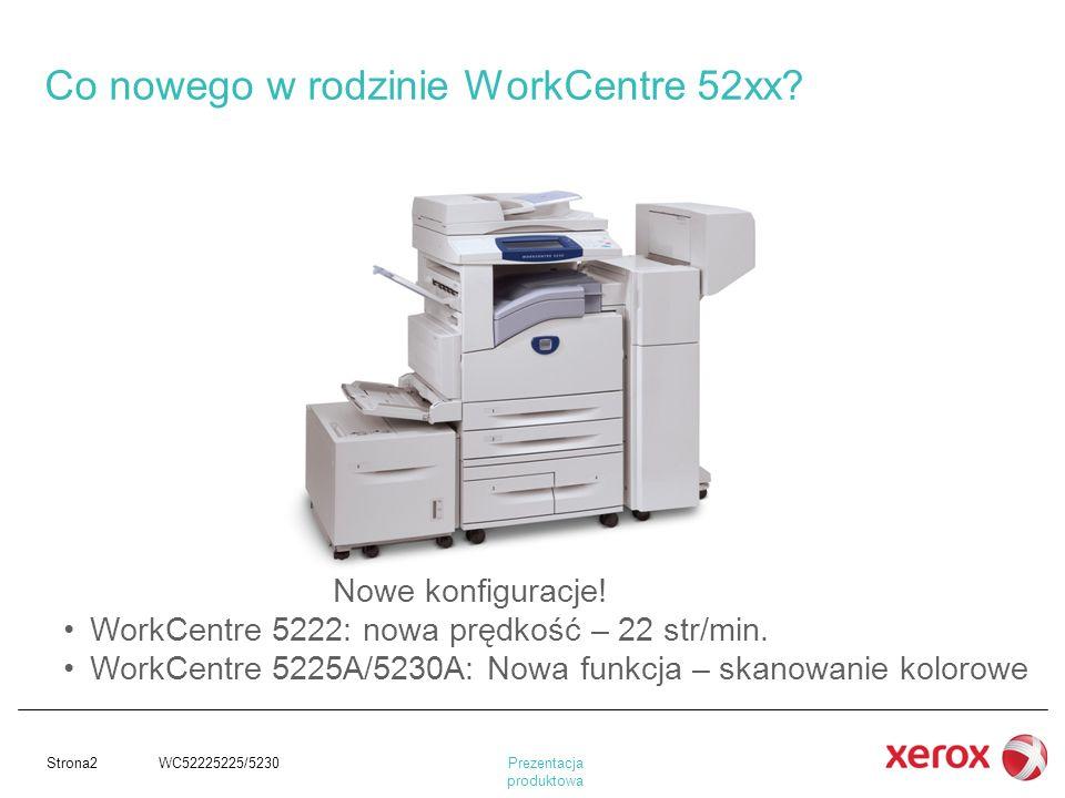 Strona2 WC52225225/5230 Co nowego w rodzinie WorkCentre 52xx? Nowe konfiguracje! WorkCentre 5222: nowa prędkość – 22 str/min. WorkCentre 5225A/5230A: