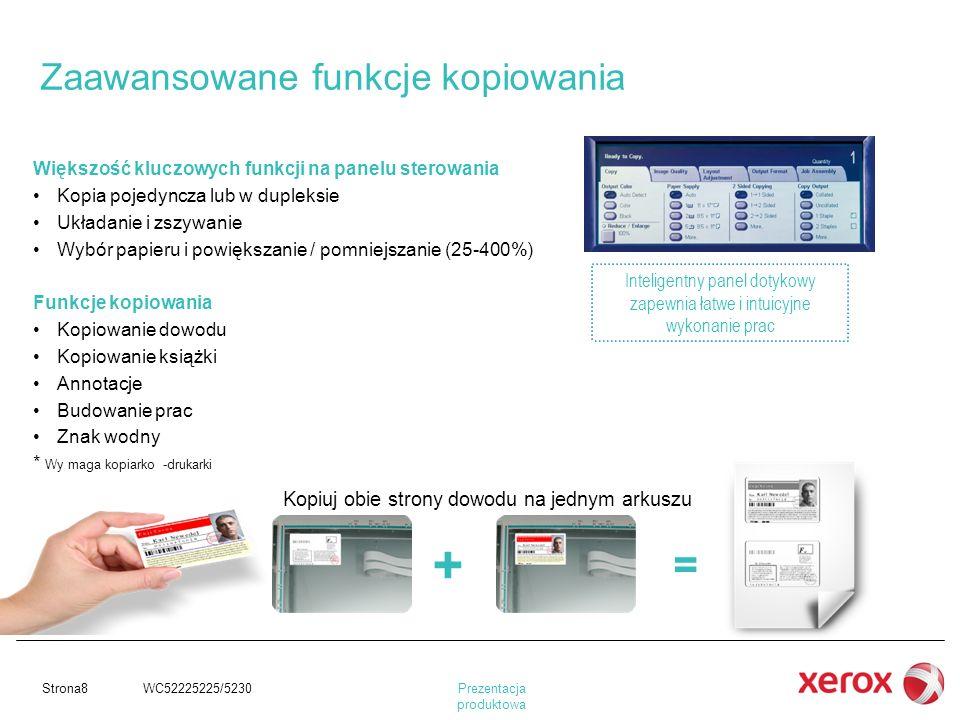 Prezentacja produktowa Strona8 WC52225225/5230 Większość kluczowych funkcji na panelu sterowania Kopia pojedyncza lub w dupleksie Układanie i zszywani