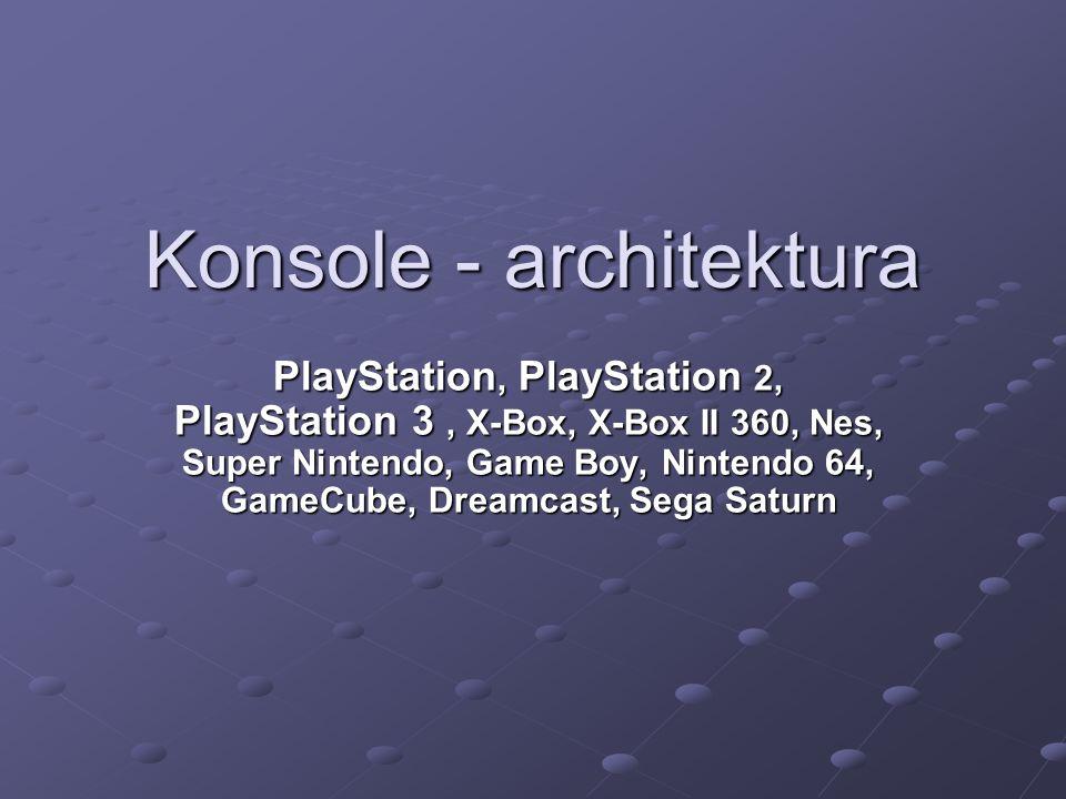 Konsole - architektura PlayStation, PlayStation 2, PlayStation 3, X-Box, X-Box II 360, Nes, Super Nintendo, Game Boy, Nintendo 64, GameCube, Dreamcast, Sega Saturn