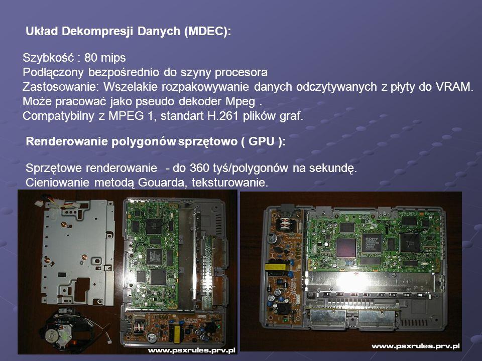 Układ Dekompresji Danych (MDEC): Szybkość : 80 mips Podłączony bezpośrednio do szyny procesora Zastosowanie: Wszelakie rozpakowywanie danych odczytywanych z płyty do VRAM.