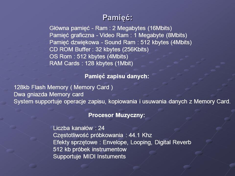 Pamięć: Główna pamięć - Ram : 2 Megabytes (16Mbits) Pamięć graficzna - Video Ram : 1 Megabyte (8Mbits) Pamięć dzwiękowa - Sound Ram : 512 kbytes (4Mbits) CD ROM Buffer : 32 kbytes (256Kbits) OS Rom : 512 kbytes (4Mbits) RAM Cards : 128 kbytes (1Mbit) Pamięć zapisu danych: 128kb Flash Memory ( Memory Card ) Dwa gniazda Memory card System supportuje operacje zapisu, kopiowania i usuwania danych z Memory Card.