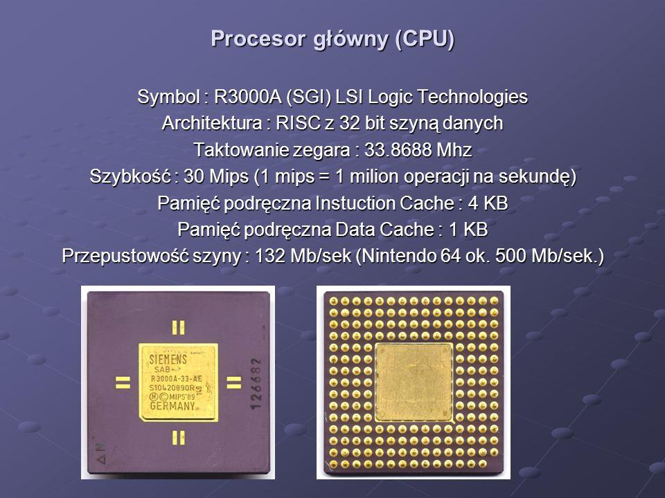 Procesor główny (CPU) Symbol : R3000A (SGI) LSI Logic Technologies Architektura : RISC z 32 bit szyną danych Taktowanie zegara : 33.8688 Mhz Szybkość : 30 Mips (1 mips = 1 milion operacji na sekundę) Pamięć podręczna Instuction Cache : 4 KB Pamięć podręczna Data Cache : 1 KB Przepustowość szyny : 132 Mb/sek (Nintendo 64 ok.