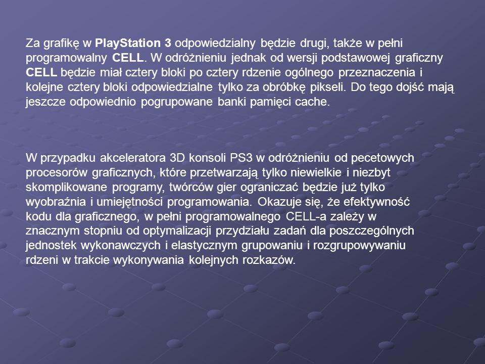 Za grafikę w PlayStation 3 odpowiedzialny będzie drugi, także w pełni programowalny CELL. W odróżnieniu jednak od wersji podstawowej graficzny CELL bę