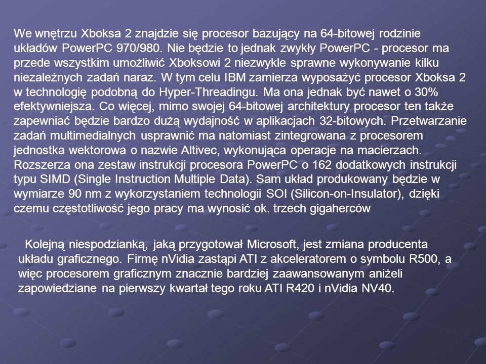 We wnętrzu Xboksa 2 znajdzie się procesor bazujący na 64-bitowej rodzinie układów PowerPC 970/980. Nie będzie to jednak zwykły PowerPC - procesor ma p