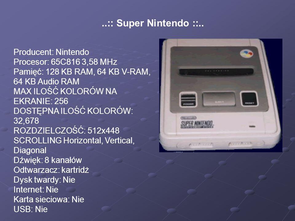 Producent: Nintendo Procesor: 65C816 3,58 MHz Pamięć: 128 KB RAM, 64 KB V-RAM, 64 KB Audio RAM MAX ILOŚĆ KOLORÓW NA EKRANIE: 256 DOSTĘPNA ILOŚĆ KOLORÓW: 32,678 ROZDZIELCZOŚĆ: 512x448 SCROLLING Horizontal, Vertical, Diagonal Dźwięk: 8 kanałów Odtwarzacz: kartridż Dysk twardy: Nie Internet: Nie Karta sieciowa: Nie USB: Nie..:: Super Nintendo ::..