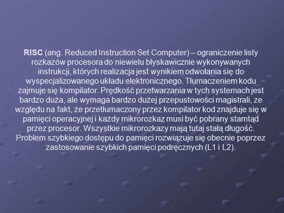 RISC (ang. Reduced Instruction Set Computer) – ograniczenie listy rozkazów procesora do niewielu błyskawicznie wykonywanych instrukcji, których realiz