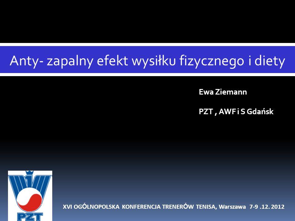 Anty- zapalny efekt wysiłku fizycznego i diety Ewa Ziemann PZT, AWF i S Gdańsk XVI OG Ó LNOPOLSKA KONFERENCJA TRENER Ó W TENISA, Warszawa 7-9.12. 2012