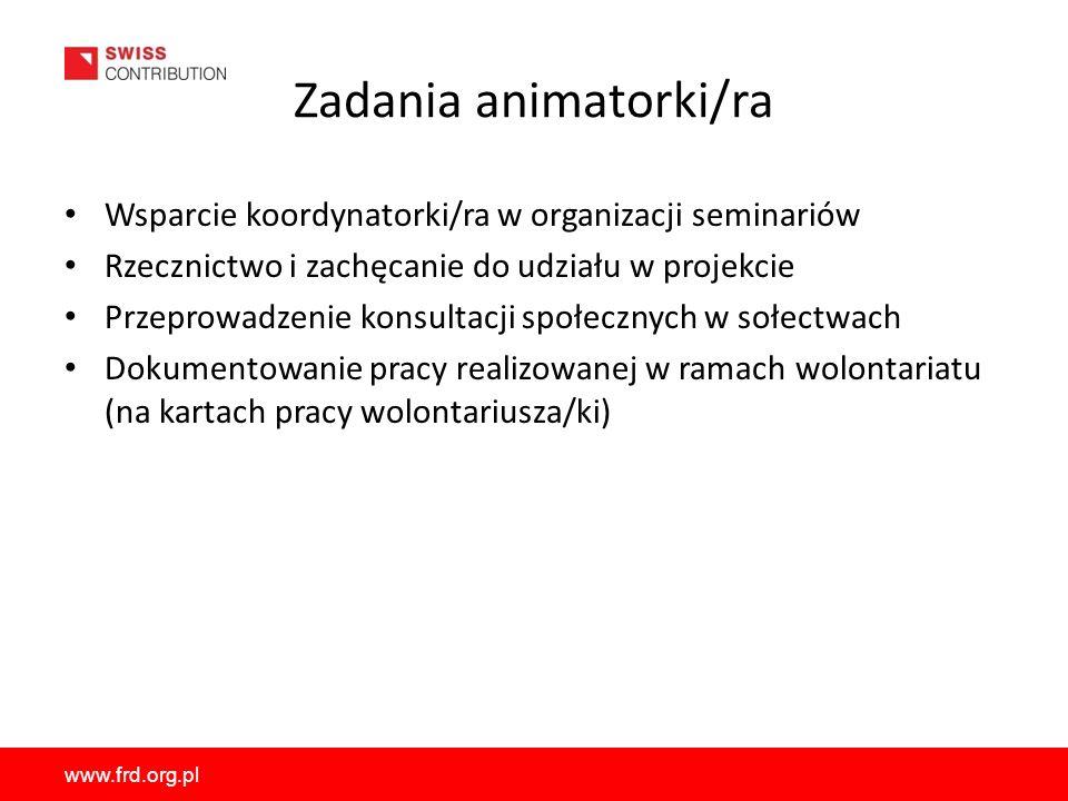 www.frd.org.pl Zadania animatorki/ra Wsparcie koordynatorki/ra w organizacji seminariów Rzecznictwo i zachęcanie do udziału w projekcie Przeprowadzeni