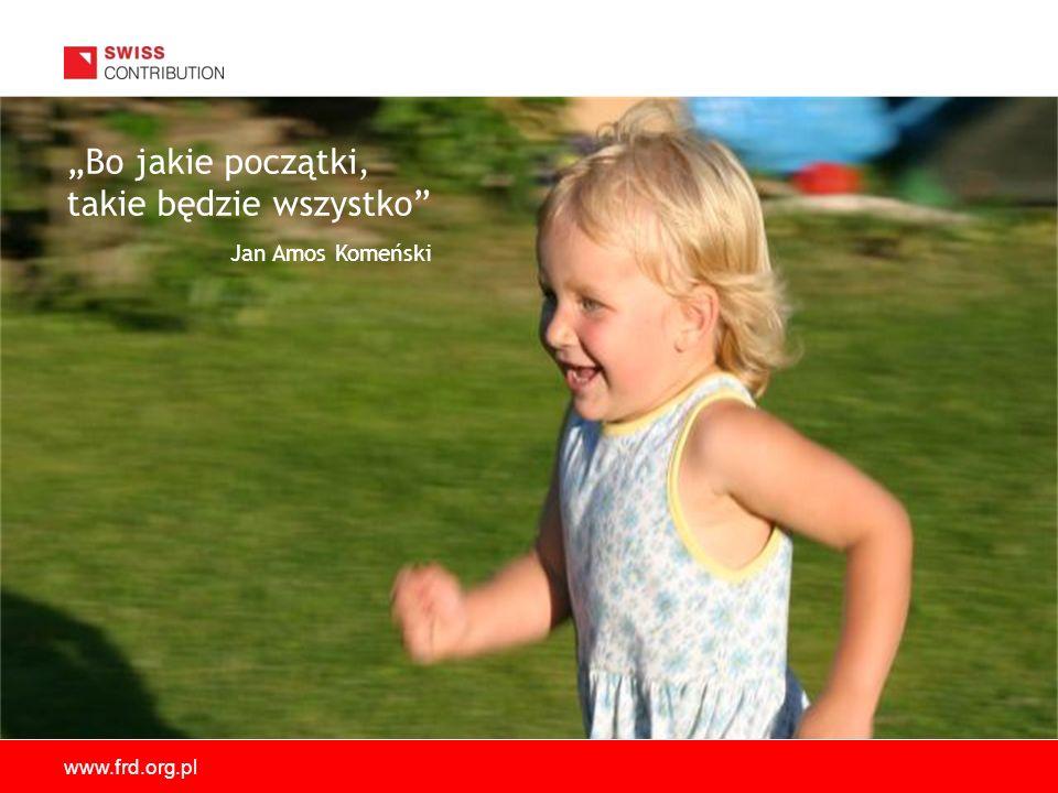 www.frd.org.pl Bo jakie początki, takie będzie wszystko Jan Amos Komeński