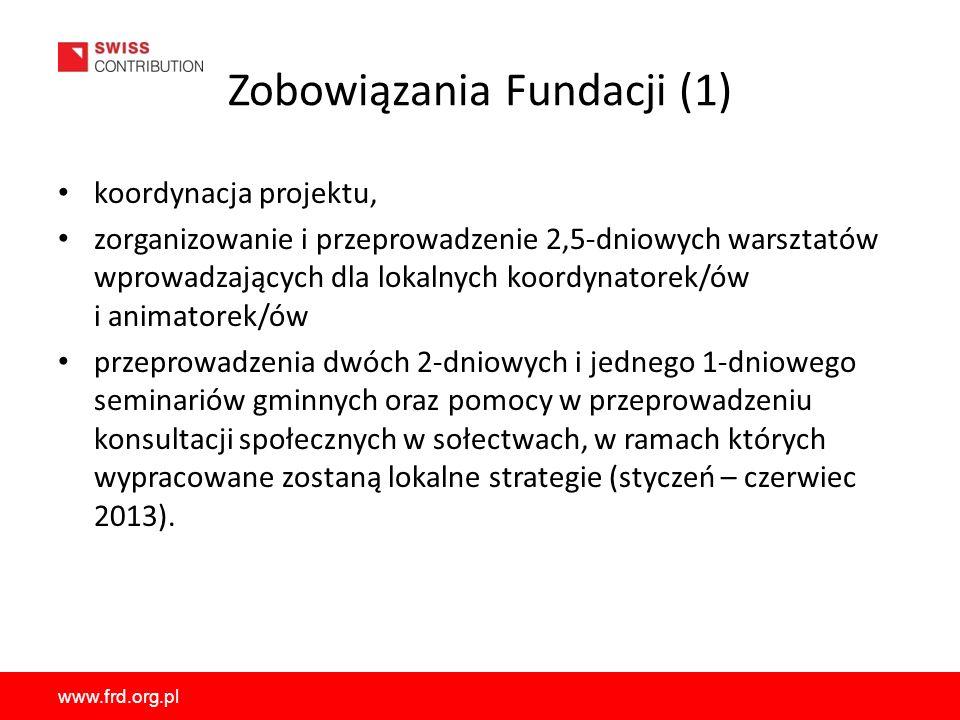 www.frd.org.pl Zobowiązania Fundacji (1) koordynacja projektu, zorganizowanie i przeprowadzenie 2,5-dniowych warsztatów wprowadzających dla lokalnych