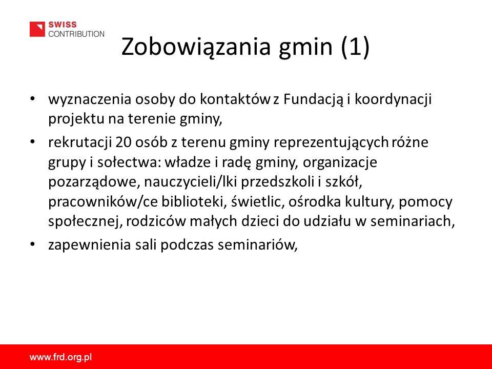 www.frd.org.pl Zobowiązania gmin (1) wyznaczenia osoby do kontaktów z Fundacją i koordynacji projektu na terenie gminy, rekrutacji 20 osób z terenu gm