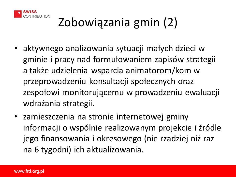 www.frd.org.pl Zobowiązania gmin (2) aktywnego analizowania sytuacji małych dzieci w gminie i pracy nad formułowaniem zapisów strategii a także udziel