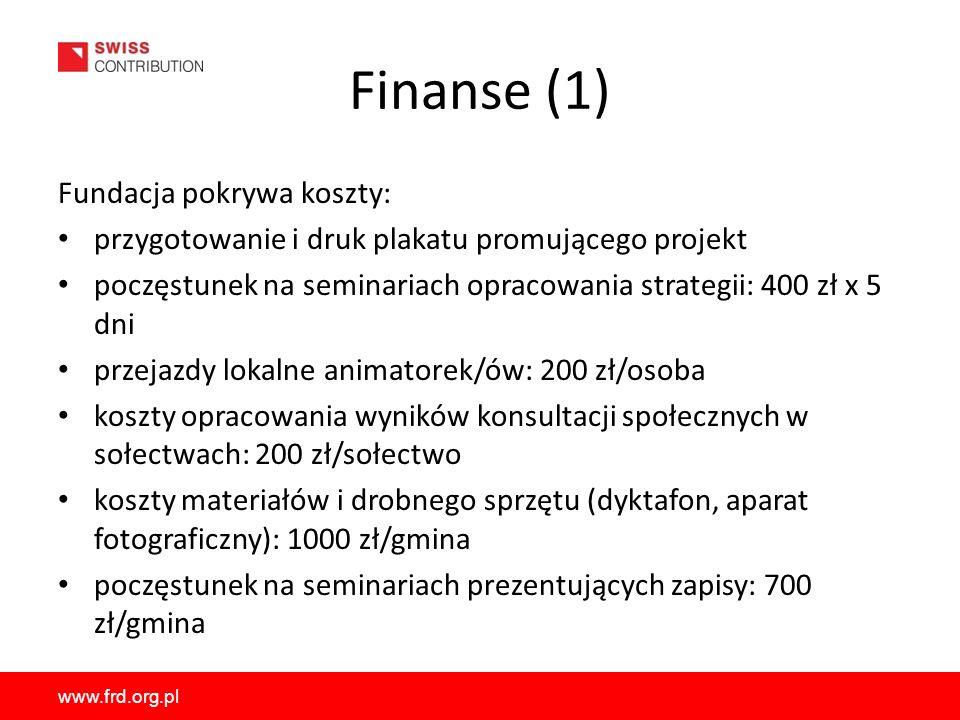 www.frd.org.pl Finanse (1) Fundacja pokrywa koszty: przygotowanie i druk plakatu promującego projekt poczęstunek na seminariach opracowania strategii: