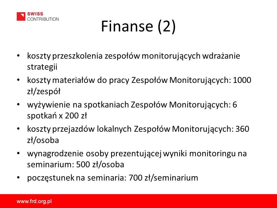 www.frd.org.pl Finanse (2) koszty przeszkolenia zespołów monitorujących wdrażanie strategii koszty materiałów do pracy Zespołów Monitorujących: 1000 z