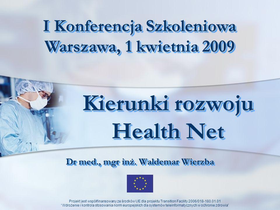 Projekt jest współfinansowany ze środków UE dla projektu Transition Facility 2006/018-180.01.01 Wdrożenie i kontrola stosowania norm europejskich dla systemów teleinformatycznych w ochronie zdrowia Współczesne wyzwania Rozwój nauk podstawowych Rozwój metod terapeutycznych Rozwój technologii informatycznych Rozwój technologii medycznych Relacje pomiędzy dziedzinami nauki i techniki.
