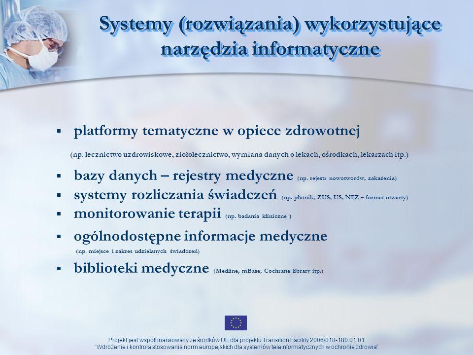 Projekt jest współfinansowany ze środków UE dla projektu Transition Facility 2006/018-180.01.01 Wdrożenie i kontrola stosowania norm europejskich dla systemów teleinformatycznych w ochronie zdrowia Health Net Tematyczne centra telemedyczne: Telemonitoring (telediagnostyka) Telemonitoring (telediagnostyka) (np.