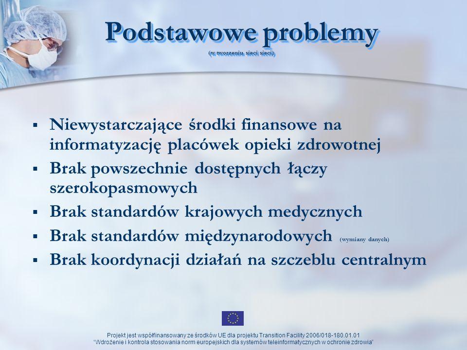 Projekt jest współfinansowany ze środków UE dla projektu Transition Facility 2006/018-180.01.01 Wdrożenie i kontrola stosowania norm europejskich dla systemów teleinformatycznych w ochronie zdrowia System sieci zdrowia Operuje danymi: związanymi z pacjentem aktualnymi uporządkowanymi zbiorczymi semantycznie zrozumiałymi spójnymi osiągalnymi on-line