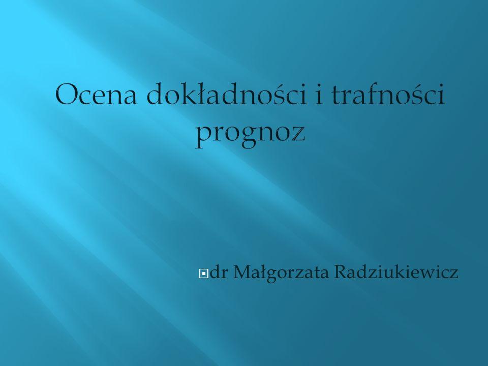 Ocena dokładności i trafności prognoz dr Małgorzata Radziukiewicz