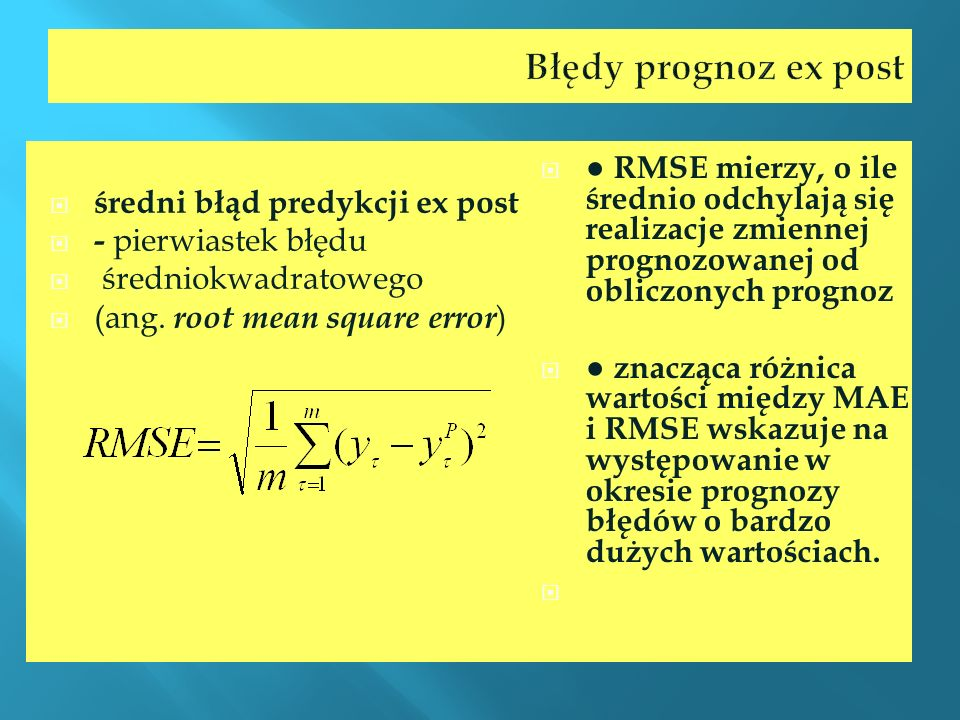 Błędy prognoz ex post średni błąd predykcji ex post - pierwiastek błędu średniokwadratowego (ang. root mean square error ) R MSE mierzy, o ile średnio